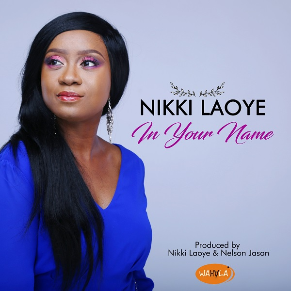 Nikki Laoye In Your Name