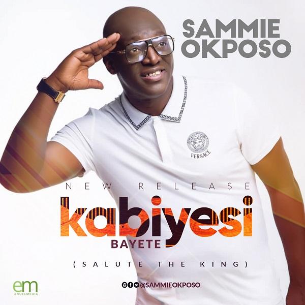 Sammie Okposo Kabiyesi Bayete