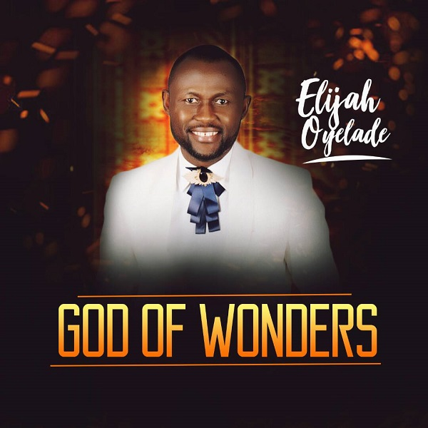 Elijah Oyelade God of Wonders