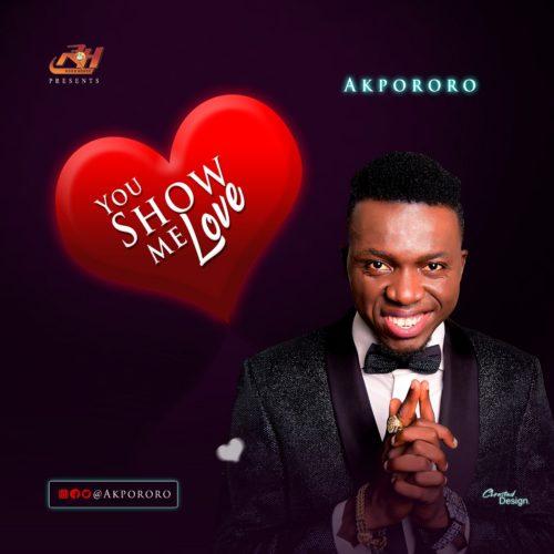 Akpororo You Show Me Love