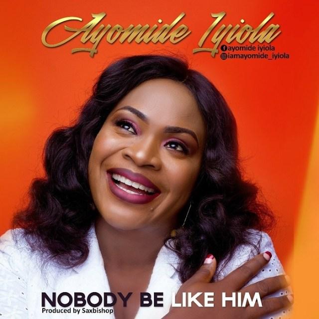 Ayomide Iyiola Nobody Be Like Him