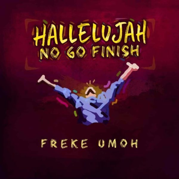 Freke Umoh Hallelujah No Go Finish