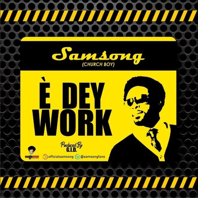 Samsong E Dey Work