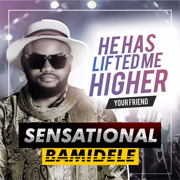 Sensational Bamidele He Has Lifted Me Higher