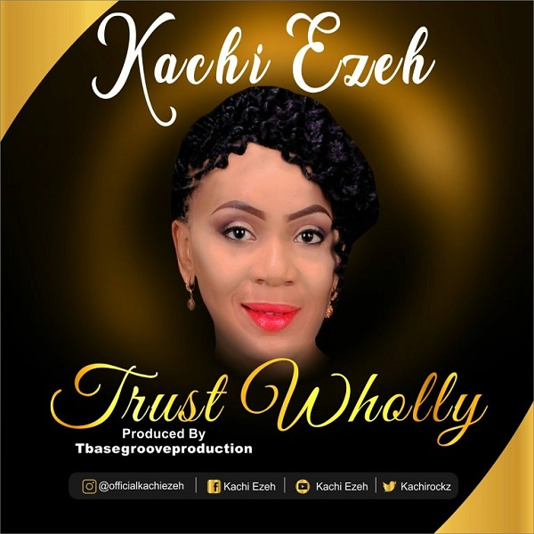 Kachi Ezeh Trust Wholly