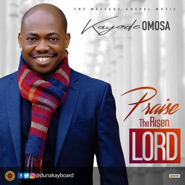 Kayode Omosa Praise The Risen Lord