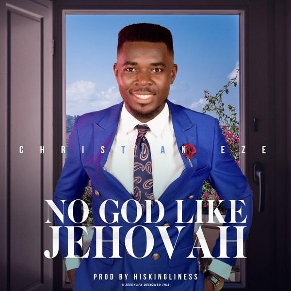 Christian Eze No God Like Jehovah