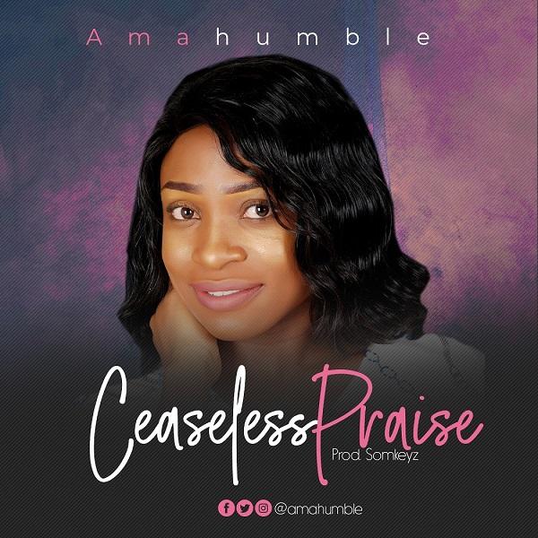 Amahumble Ceaseless Praise