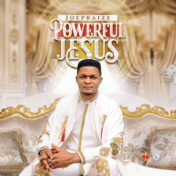 Joe Praise Powerful Jesus