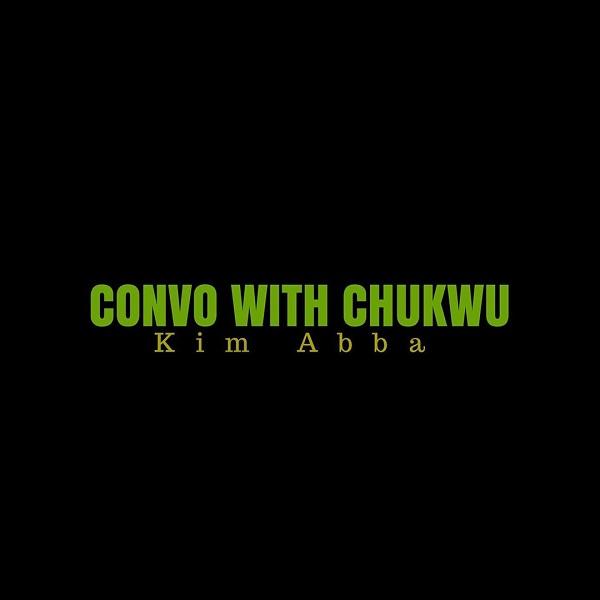 Kim Abba Convo with Chukwu
