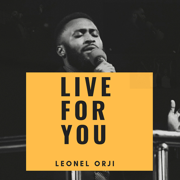 Leonel Orji Live For You
