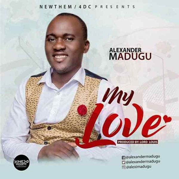 Alexander Madugu My Love