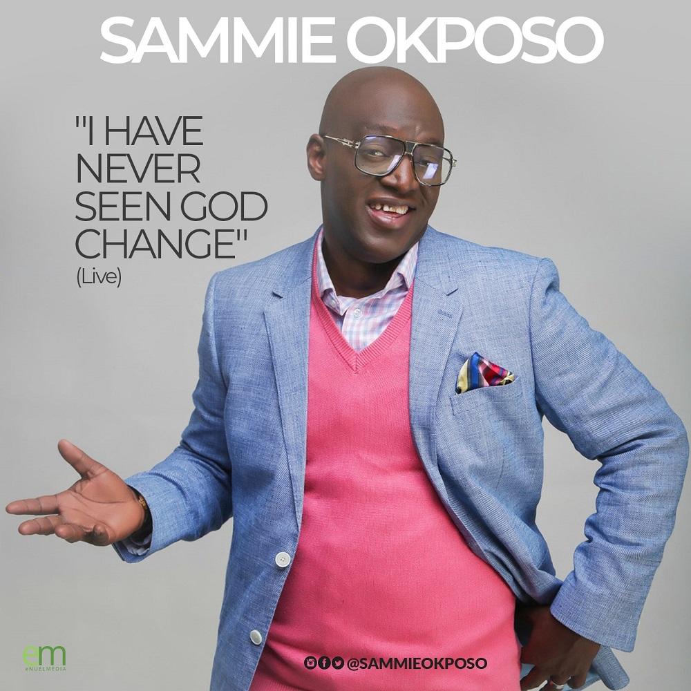 Sammie Okposo I Have Never Seen God Change