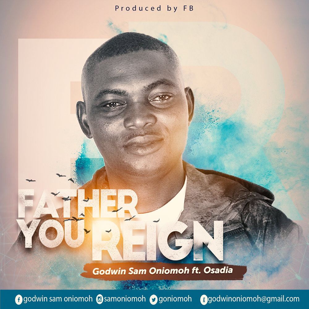 Godwin Sam Oniomoh – Father You Reign