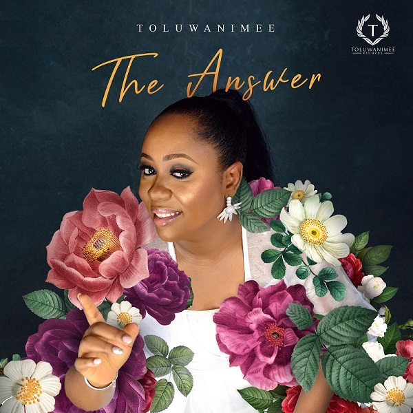 Toluwanimee – The Answer