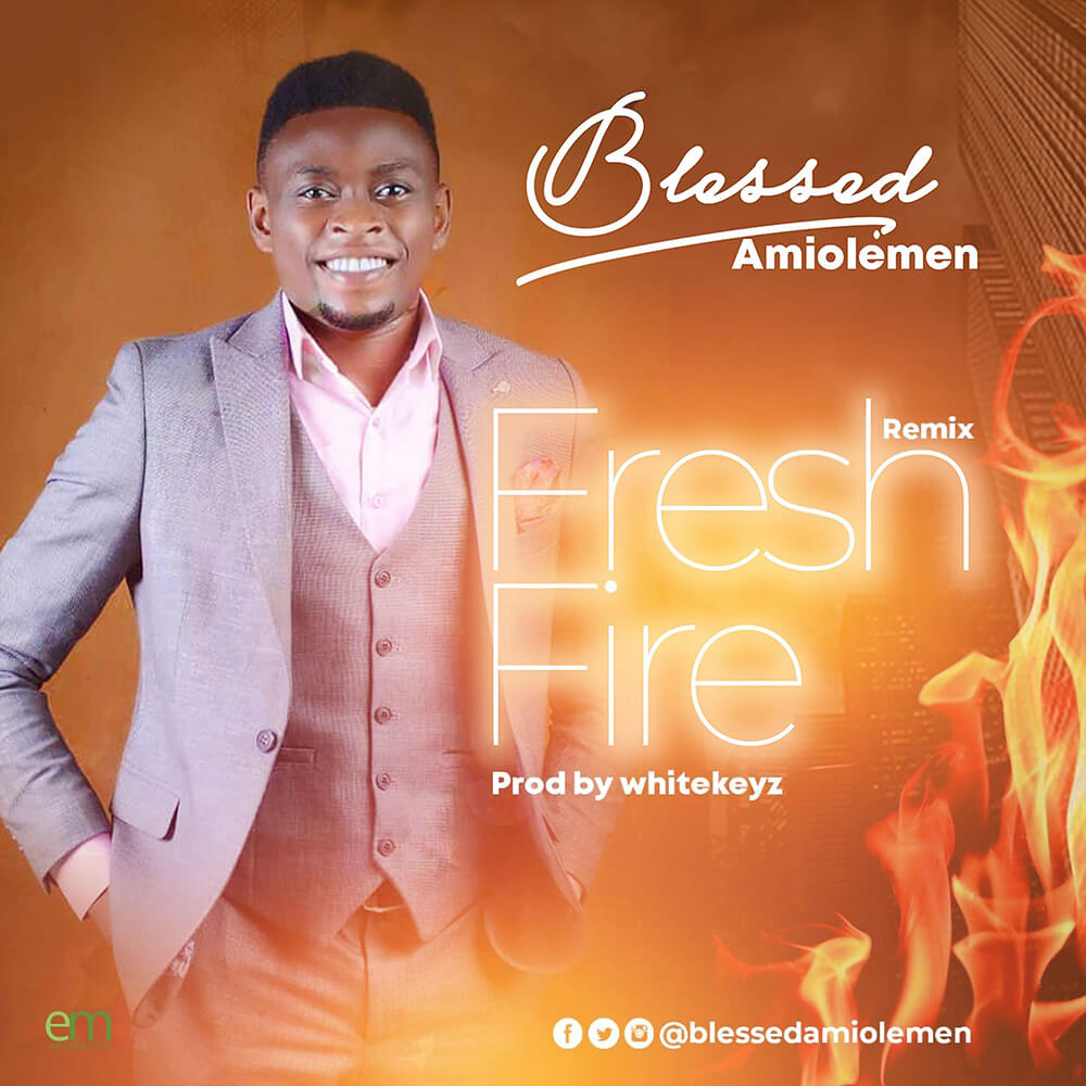 Blessed Amiolemen – Fresh Fire (Remix)