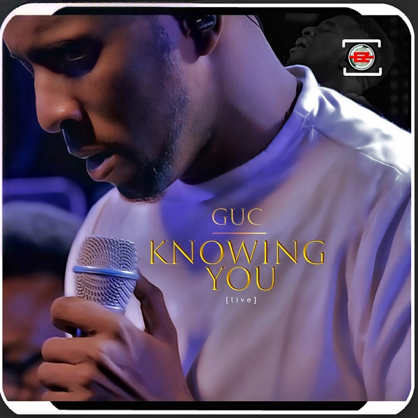 GUC – Knowing You | VIDEO