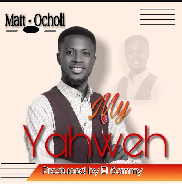 Matt Ocholi – My Yahweh