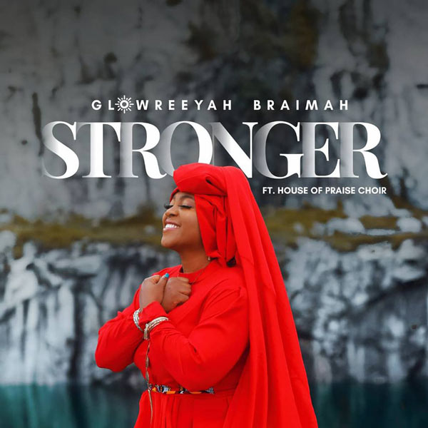 Glowreeyah Braimah – Stronger ft. House of Praise Choir