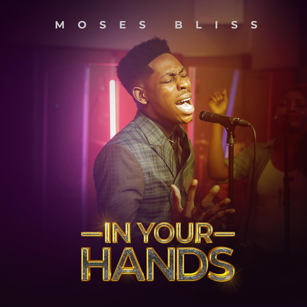 Moses Bliss In Your Hands