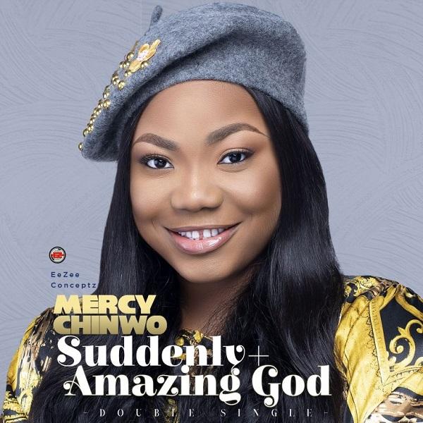 Mercy Chinwo Suddenly + Amazing God